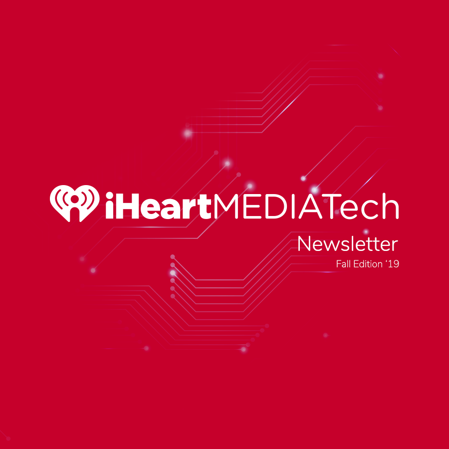 Fall 2019 iHeartMedia Tech  Newsletter